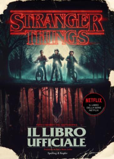 Stranger Things. Il libro ufficiale. Edizione illustrata
