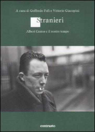 Stranieri. Albert Camus e il nostro tempo - G. Fofi |