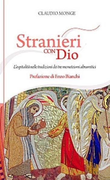 Stranieri con Dio. L'ospitalità nelle tradizioni dei tre monoteismi abramitici - Claudio Monge | Kritjur.org