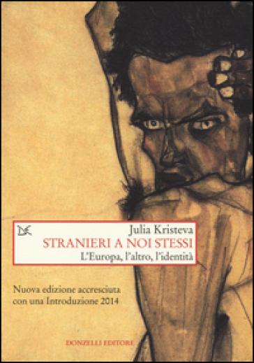 Stranieri a noi stessi. L'Europa, l'altro, l'identità - Julia Kristeva |