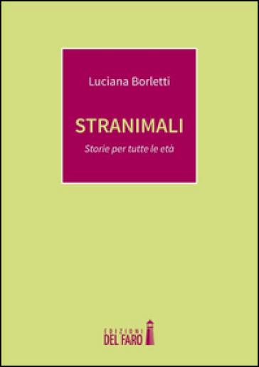 Stranimali. Storie per tutte le età - Luciana Borletti | Kritjur.org