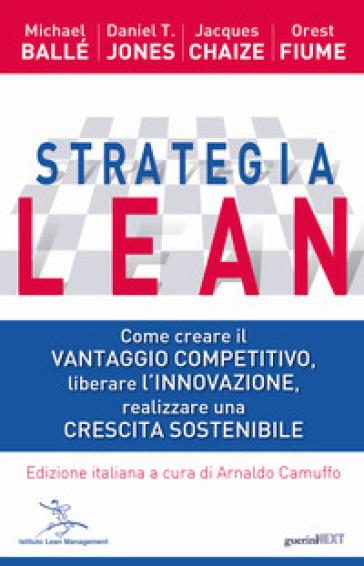 Strategia Lean. Come creare il vantaggio competitivo, liberare l'innovazione, realizzare una crescita sostenibile - Michael Ballé pdf epub