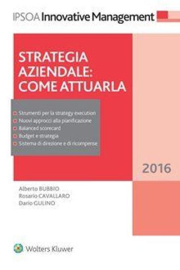 Strategia aziendale. Come attuarla - Alberto Bubbio |