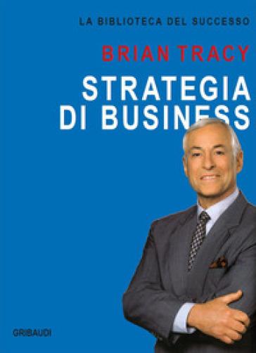 Strategia di business - Brian Tracy |