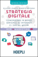 Strategia digitale. Comunicare in modo efficace su Internet e i social media