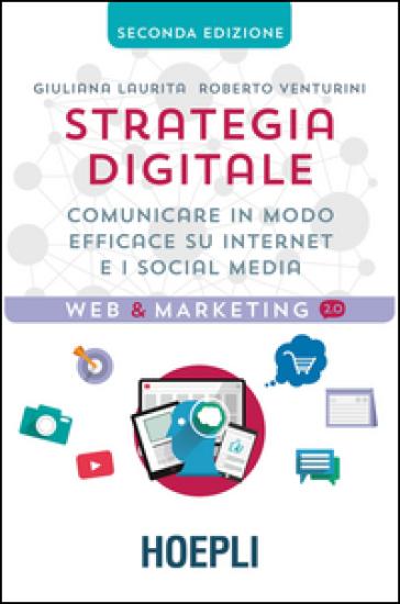 Strategia digitale. Comunicare in modo efficace su Internet e i social media - Giuliana Laurita | Thecosgala.com
