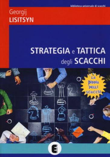 Strategia e tattica degli scacchi - Georgij Lisitsyn |