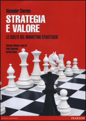 Strategia e valore. Le scelte del marketing strategico - Alexander Chernev pdf epub