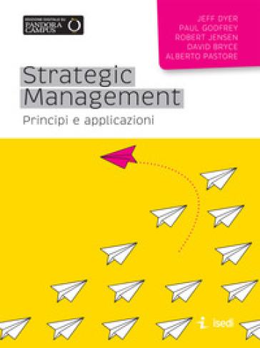 Strategic management principi e applicazioni jeff dyer for Alberto pastore