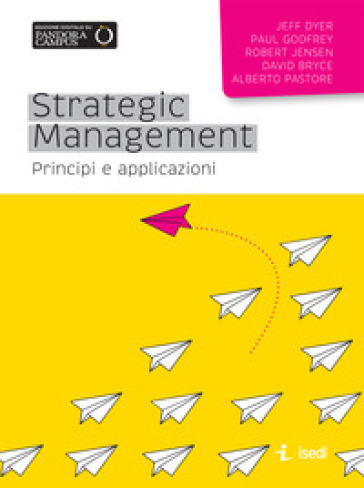 Strategic management. Principi e applicazioni