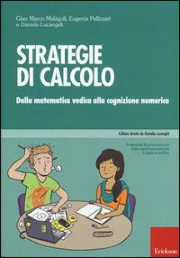 Strategie di calcolo. Dalla matematica vedica alla cognizione numerica - Gian Marco Malagoli |