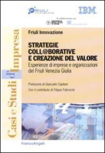 Strategie coll@borative e creazioni di valore. Esperienze di imprese e organizzazioni del Friuli Venezia Giulia - F. Fabroncini | Rochesterscifianimecon.com