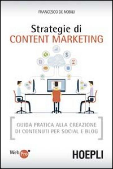 Strategie di content marketing. Guida pratica alla creazione di contenuti per social e blog - Francesco De Nobili | Thecosgala.com