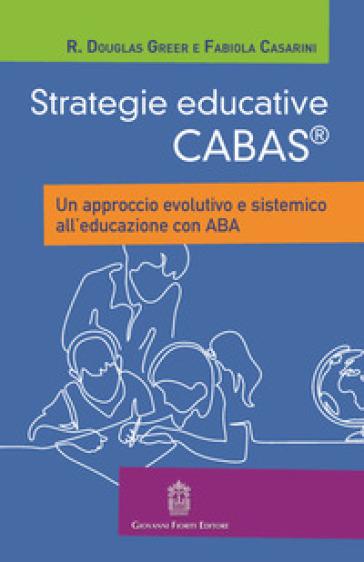Strategie educative Cabas. Un approccio evolutivo e sistemico all'educazione con ABA