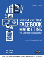 Strategie e tattiche di Facebook Marketing per aziende e professionisti Strategie e tattiche di Facebook Marketing per aziende e professionisti: impara a rendere facebook una risorsa di business per il tuo brand