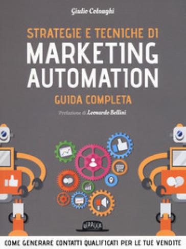 Strategie e tecniche di marketing automation. Guida completa - Giulio Colnaghi |
