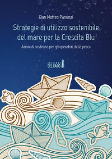 Strategie di utilizzo sostenibile del mare per la Crescita Blu. Azioni di sostegno per gli operatori della pesca - Gian Matteo Panunzi | Thecosgala.com