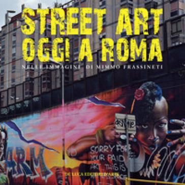 Street art oggi a Roma. Nelle immagini di Mimmo Frassineti - S. Petrella | Thecosgala.com