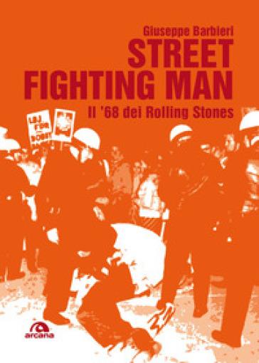 Street fighting man. Il '68 dei Rolling Stones - Giuseppe Barbieri |