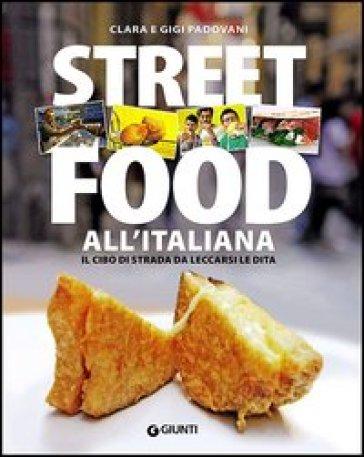 Street food all'italiana. Il cibo di strada da leccarsi le dita - Clara Padovani |