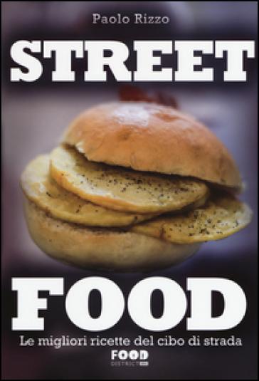 Street food. Le migliori ricette del cibo di strada. Ediz. illustrata - Paolo Rizzo |