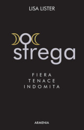 Strega. Fiera, tenace, indomita