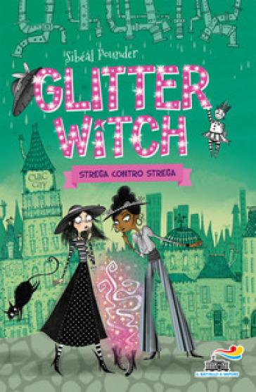Strega contro strega. Glitter witch - Sibéal Pounder  