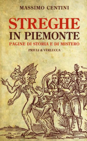 Streghe in Piemonte. Pagine di storia e di mistero - Massimo Centini |