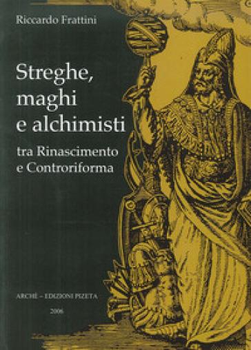 Streghe, maghi e alchimisti tra Rinascimento e Controriforma - Roberto Frattini | Rochesterscifianimecon.com