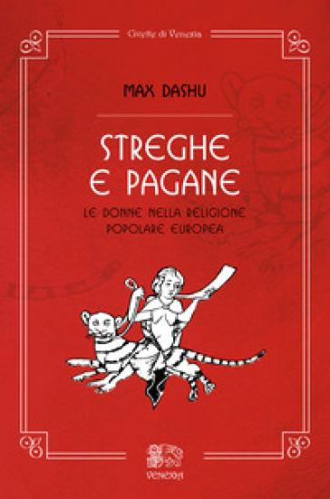 Streghe e pagane, le donne nella religione popolare europea - Max Dashu  
