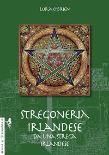Stregoneria irlandese da una strega irlandese - Lora O'Brien  