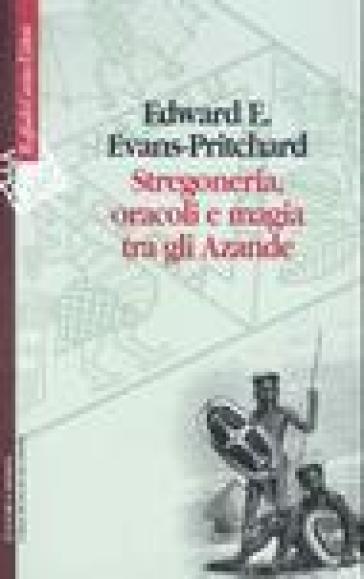 Stregoneria, oracoli e magia tra gli Azande - Edward Evans-Pritchard  