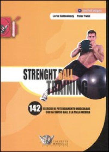 Strenght ball training. 142 esercizi di potenziamento muscolare con la swiss ball e la palla medica. Con DVD - Peter Twist | Rochesterscifianimecon.com
