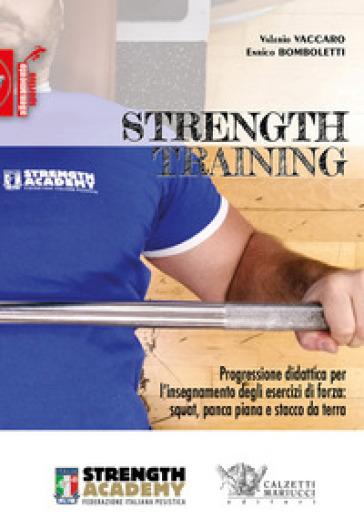 Strength training. Progressione didattica per l'insegnamento degli esercizi di forza: squat, panca piana, stacco da terra e loro varianti - Valerio Vaccaro |