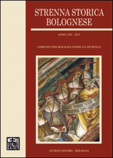 Strenna storica bolognese 2015 - Comitato per Bologna storica e artistica  