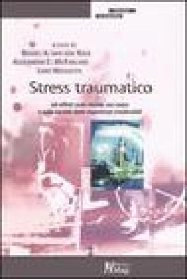 Stress traumatico. Gli effetti sulla mente, sul corpo e sulla società delle esperienze intollerabili - P. Vereni  