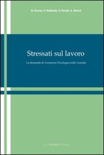 Stressati sul lavoro. La domanda di assistenza psicologica nelle aziende