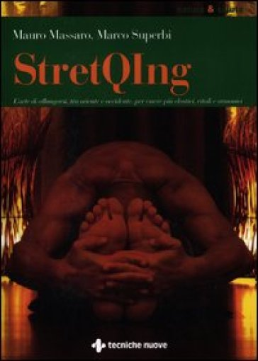 StretQIng. L'arte di allungarsi, tra oriente e occidente, per essere più elastici, vitali e armonici - Mauro Massaro  