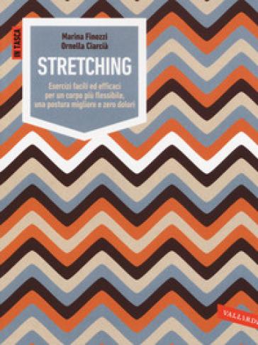 Stretching. Esercizi facili ed efficaci per un corpo più flessibile, una postura migliore e zero dolori. Ediz. illustrata - Marina Finozzi |
