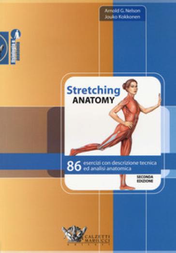 Stretching anatomy. 86 esercizi con descrizione tecnica ed analisi anatomica - Arnold G. Nelson pdf epub