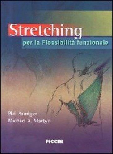 Stretching. Per la flessibilità funzionale - Phil Armiger | Rochesterscifianimecon.com