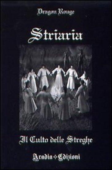 Striaria. Il culto delle streghe - Dragon Rouge | Thecosgala.com
