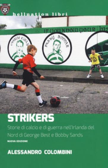 Strikers. Storie di calcio e di guerra nell'Irlanda del Nord di George Best e Bobby Sands - Alessandro Colombini pdf epub