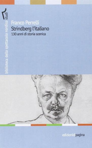 Strindberg l'italiano. 130 anni di storia scenica - Franco Perrelli  