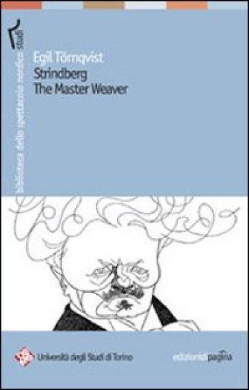 Strindberg the Master Weaver - Egil Tornqvist |