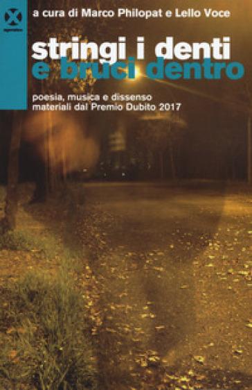 Stringi i denti e bruci dentro. Poesia, musica e dissenso. materiali dal premio Dubito 2017 - Marco Philopat | Rochesterscifianimecon.com