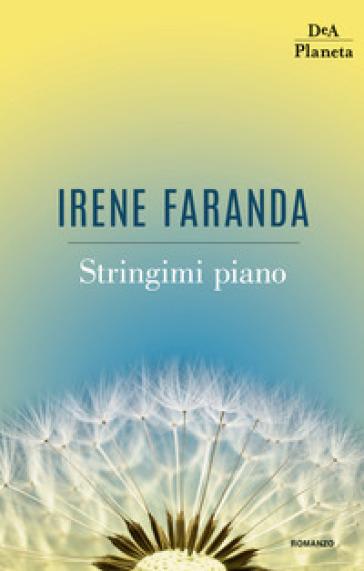 Stringimi piano - Irene Faranda |