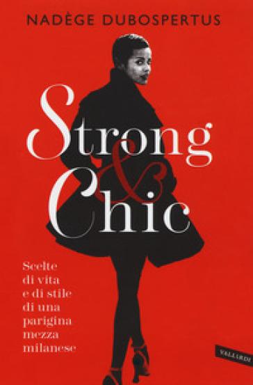 Strong & chic. Scelte di vita e di stile di una parigina mezza milanese - Nadège Dubospertus | Thecosgala.com