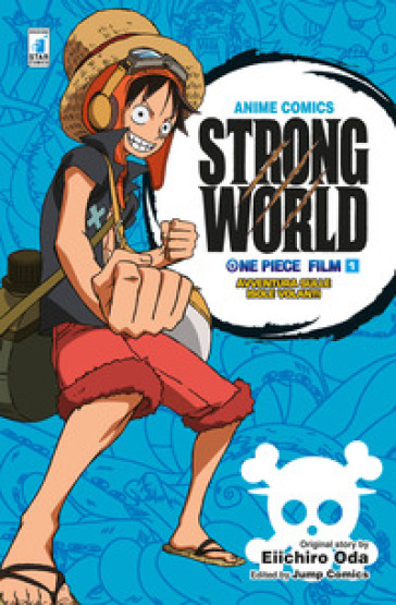 Strong world. Avventura sulle isole volanti. One piece film. 1. - Eiichiro Oda pdf epub