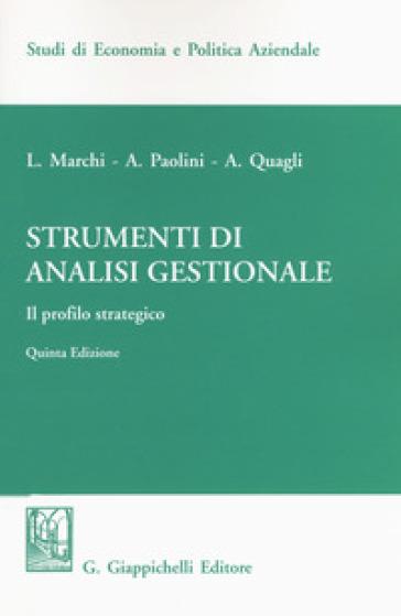 Strumenti di analisi gestionale. Il profilo strategico - Luciano Marchi |